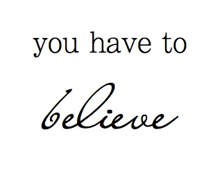 u have to believe
